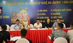 Họp báo bốc thăm giải bóng đá SuperCup Nghệ An lần thứ nhất năm 2018